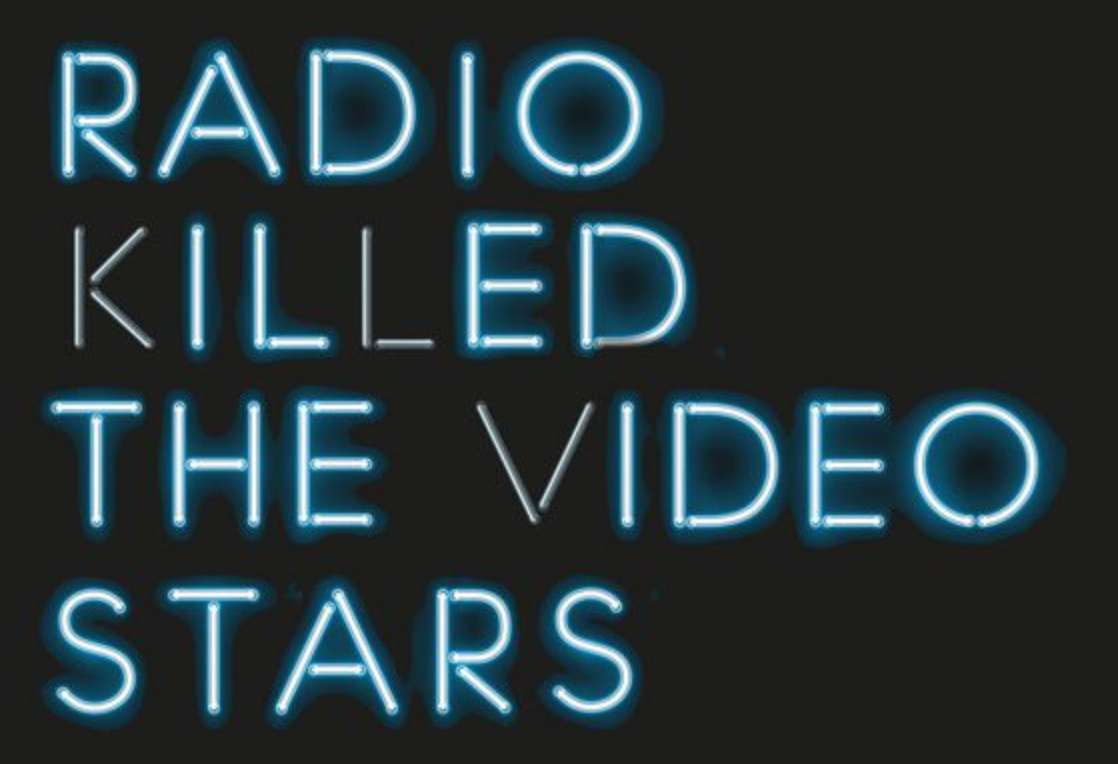 Radio killed the video stars